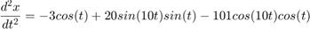 $$\frac{d^2x}{dt^2} = -3 cos(t) + 20 sin(10t) sin(t) - 101 cos(10t) cos(t)$$