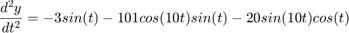 $$\frac{d^2y}{dt^2} = -3 sin(t) - 101 cos(10t) sin(t) - 20 sin(10t) cos(t)$$