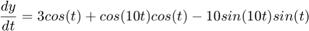$$\frac{dy}{dt} = 3 cos(t) + cos(10t) cos(t) - 10 sin(10t) sin(t)$$