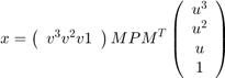 $$x = \left(\begin{array}{cccc}v^3 v^2 v 1\end{array}\right) MPM^T \left(\begin{array}{c}u^3 \\ u^2 \\ u \\ 1\end{array}\right)$$