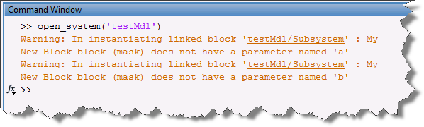 Warning: In instantiating linked block 'testMdl/Subsystem' : My New Block block (mask) does not have a parameter named 'a